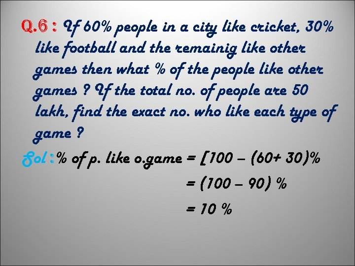 q. 6 : If 60% people in a city like cricket, 30% like football