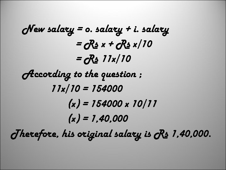 New salary = o. salary + i. salary = Rs x + Rs x/10