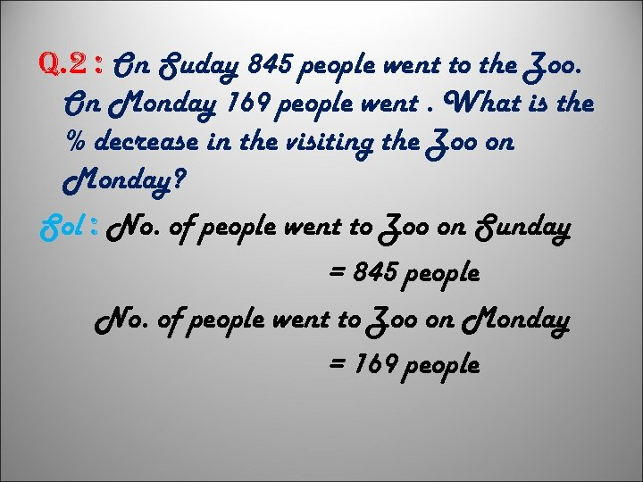q. 2 : On Suday 845 people went to the Zoo. On Monday 169