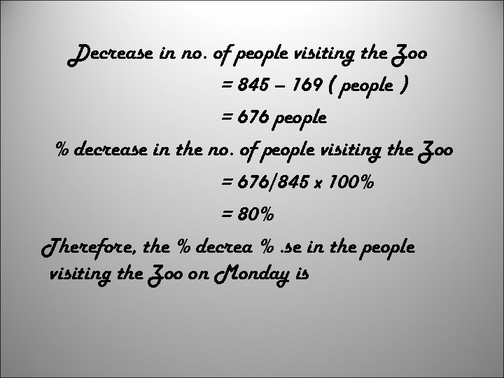 Decrease in no. of people visiting the Zoo = 845 – 169 ( people
