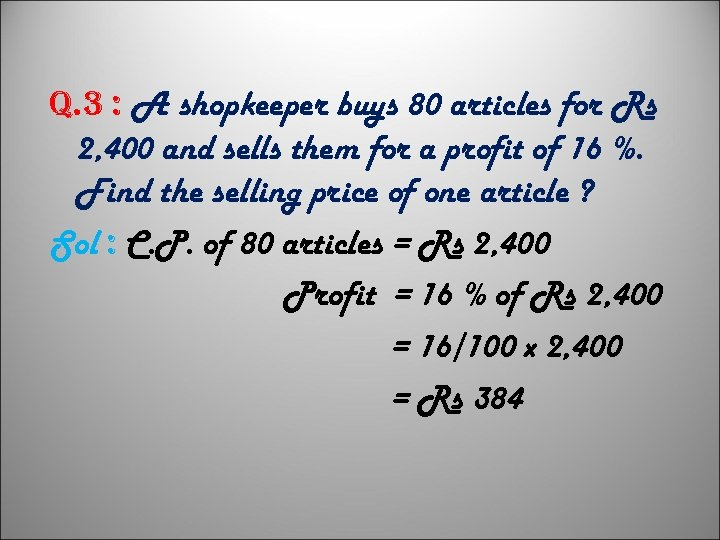 q. 3 : A shopkeeper buys 80 articles for Rs 2, 400 and sells