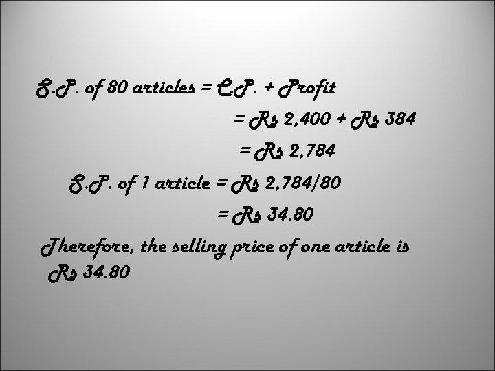 S. P. of 80 articles = C. P. + Profit = Rs 2, 400