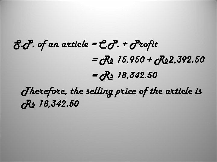 S. P. of an article = C. P. + Profit = Rs 15, 950