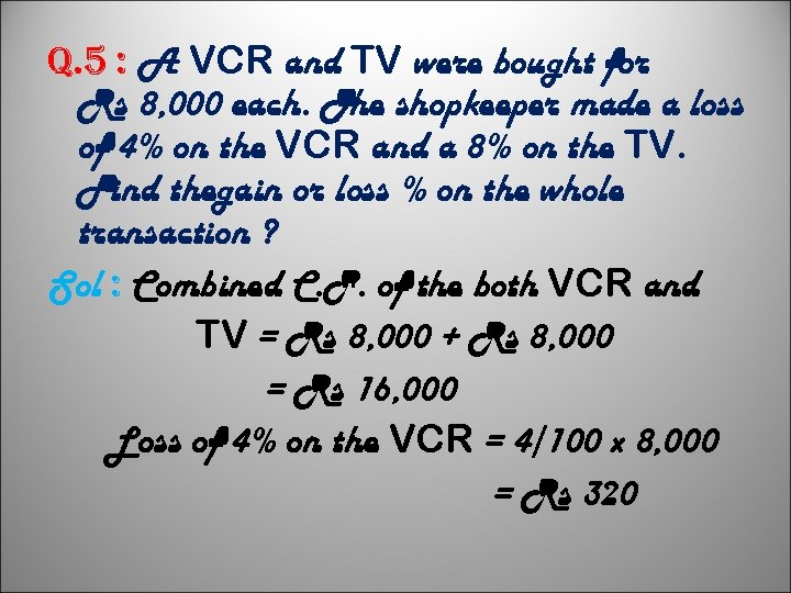 q. 5 : A VCR and TV were bought for Rs 8, 000 each.