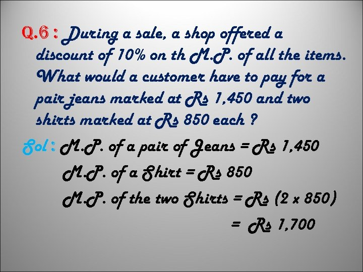 q. 6 : During a sale, a shop offered a discount of 10% on