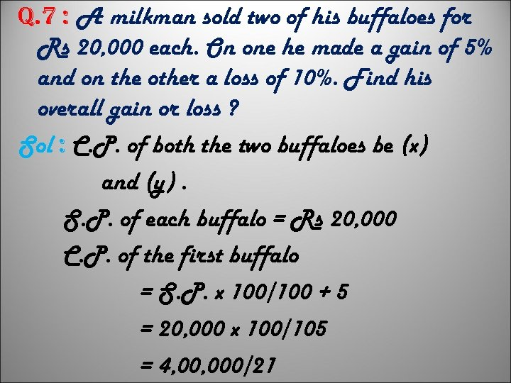 q. 7 : A milkman sold two of his buffaloes for Rs 20, 000