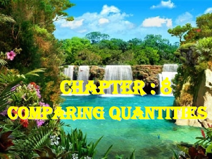chapter : 8 comparing quantities