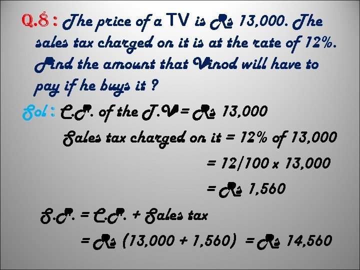 q. 8 : The price of a TV is Rs 13, 000. The sales