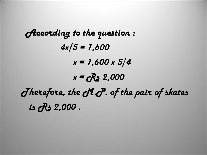 According to the question ; 4 x/5 = 1, 600 x 5/4 x =