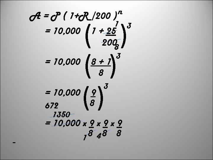 A = P ( 1+R /200 ) n 1 3 = 10, 000 1