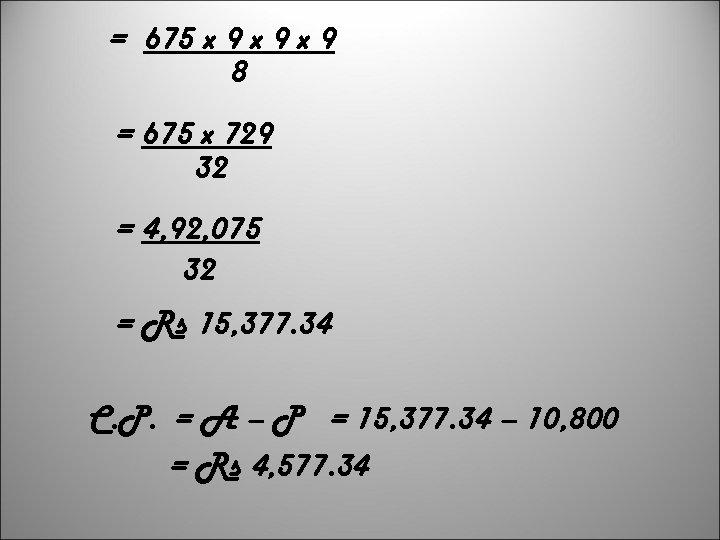 = 675 x 9 x 9 8 = 675 x 729 32 = 4,