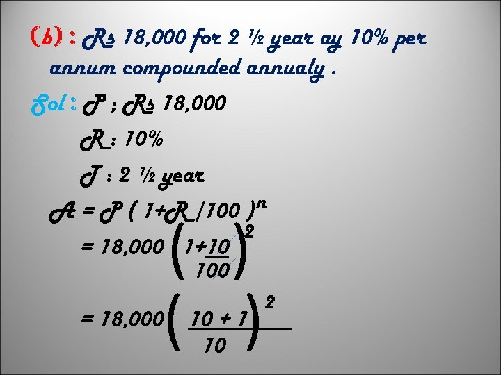 (b) : Rs 18, 000 for 2 ½ year ay 10% per annum compounded