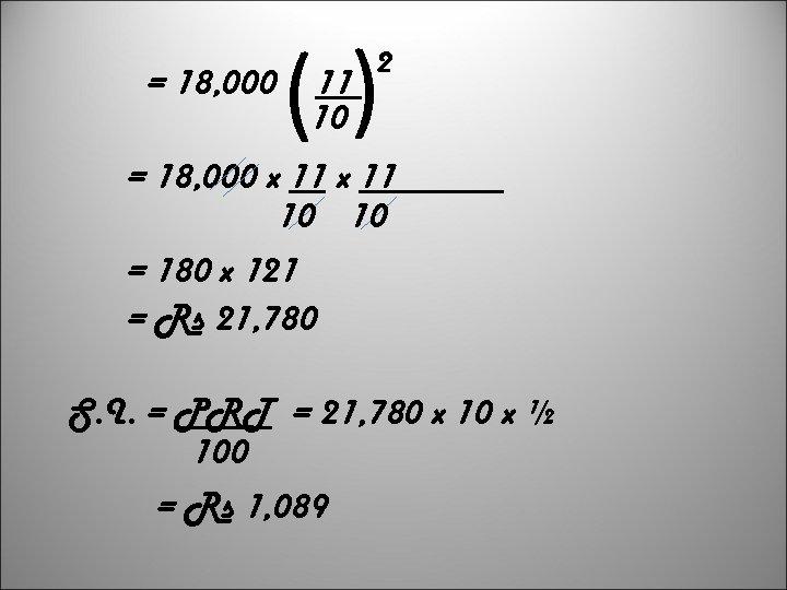 = 18, 000 () 11 10 2 = 18, 000 x 11 10 10
