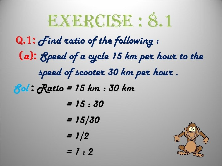 exercise : 8. 1 q. 1: Find ratio of the following : (a): Speed
