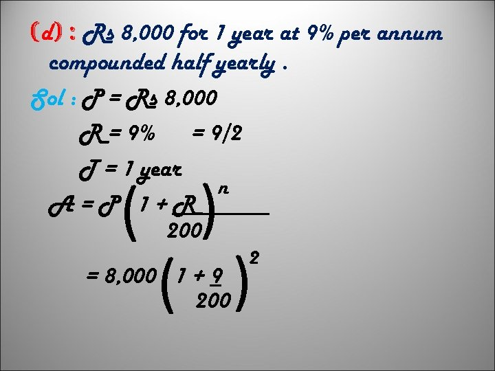 (d) : Rs 8, 000 for 1 year at 9% per annum compounded half