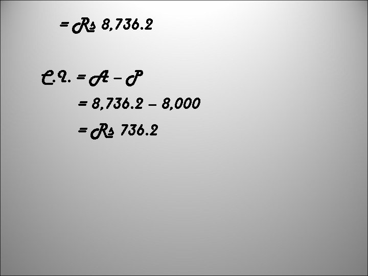 = Rs 8, 736. 2 C. I. = A – P = 8, 736.