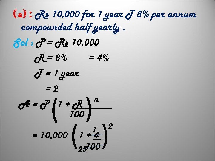 (e) : Rs 10, 000 for 1 year T 8% per annum compounded half