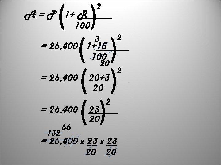 ( ) ( ) () A = P 1+ R 100 2 3 =