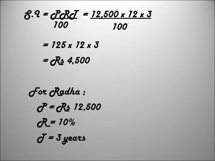 S. I = PRT = 12, 500 x 12 x 3 100 = 125
