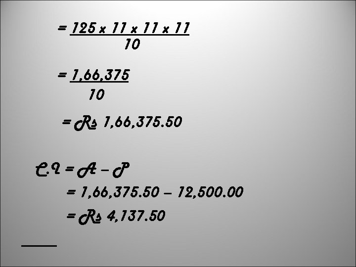 = 125 x 11 10 = 1, 66, 375 10 = Rs 1, 66,