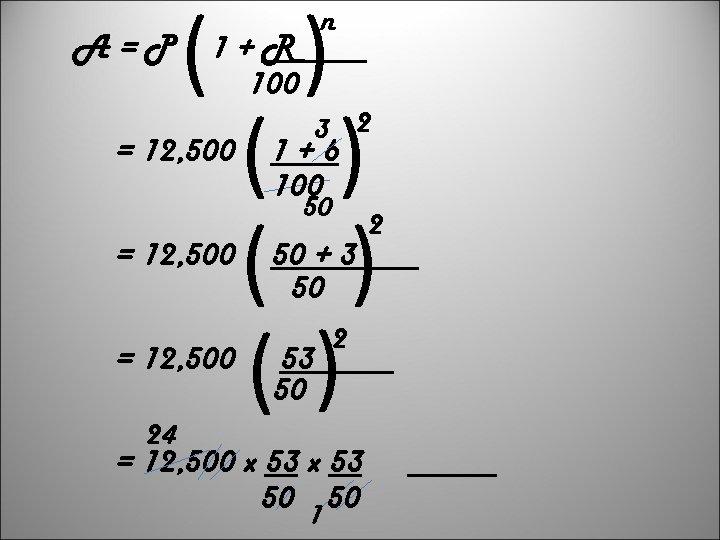 A=P ( ) ( ) () n 1+R 100 = 12, 500 3 2