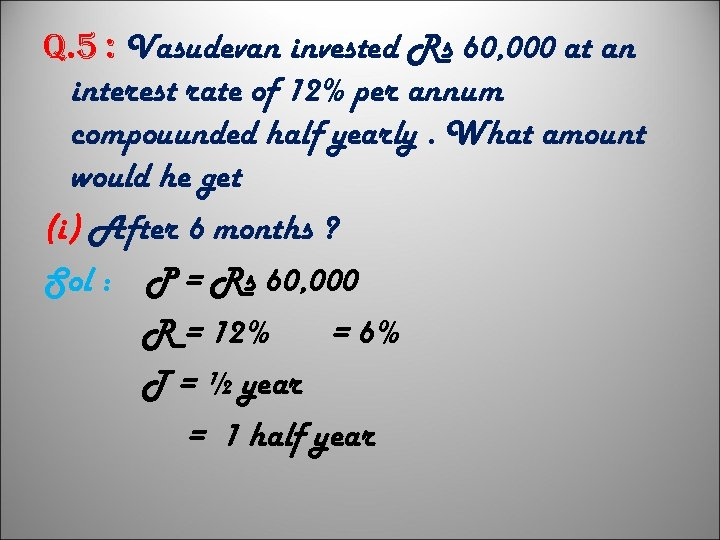 q. 5 : Vasudevan invested Rs 60, 000 at an interest rate of 12%