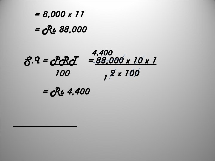 = 8, 000 x 11 = Rs 88, 000 S. I = PRT 100