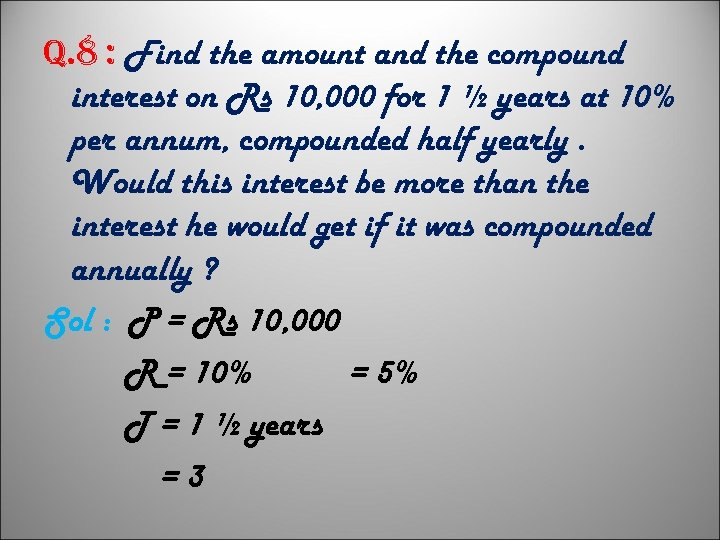 q. 8 : Find the amount and the compound interest on Rs 10, 000