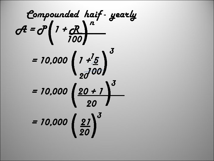 Compounded haif - yearly n A=P 1+R 100 ( ) ( ) () =