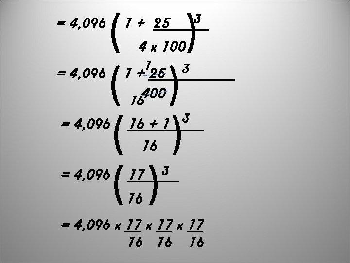 = 4, 096 ( ) ( ) 1 + 25 3 4 x 100