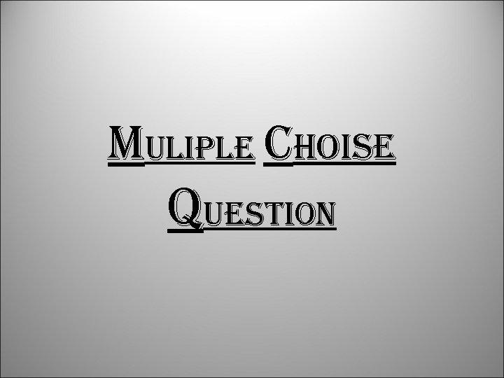 Muliple choise question