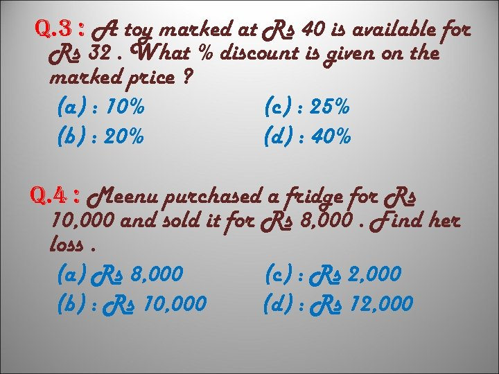 q. 3 : A toy marked at Rs 40 is available for Rs 32.