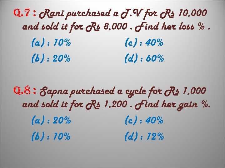 q. 7 : Rani purchased a T. V for Rs 10, 000 and sold