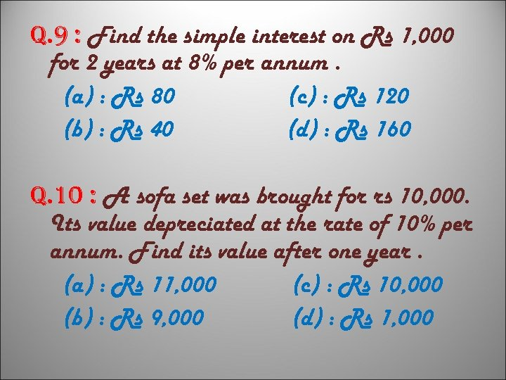 q. 9 : Find the simple interest on Rs 1, 000 for 2 years