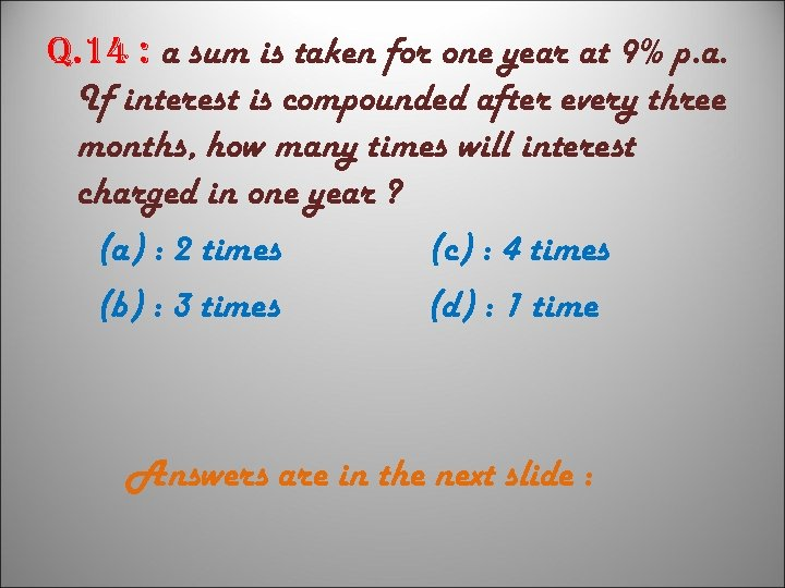 q. 14 : a sum is taken for one year at 9% p. a.