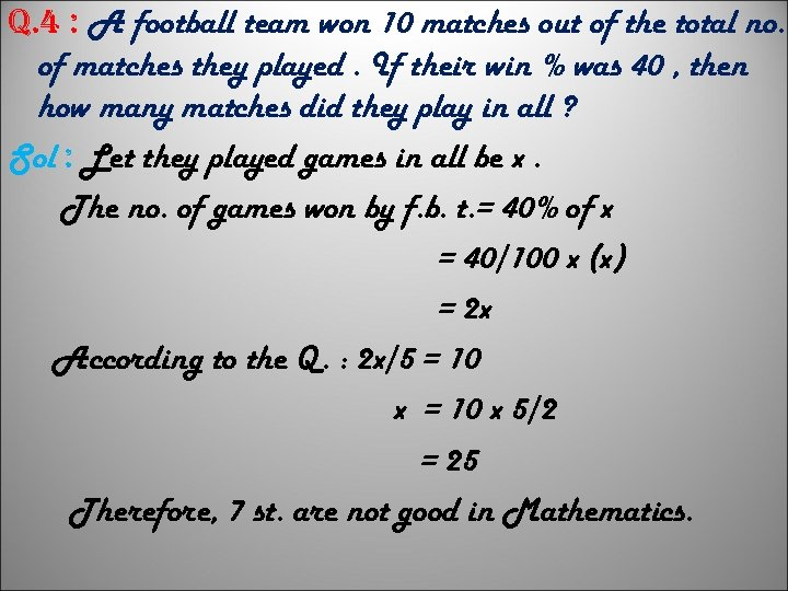 q. 4 : A football team won 10 matches out of the total no.