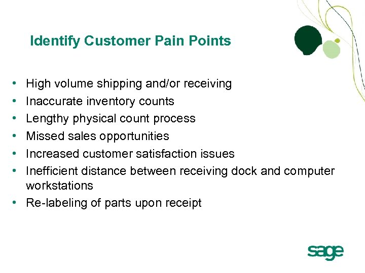 Identify Customer Pain Points • • • High volume shipping and/or receiving Inaccurate inventory