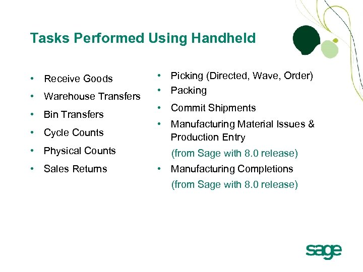 Tasks Performed Using Handheld • Receive Goods • Warehouse Transfers • Bin Transfers •