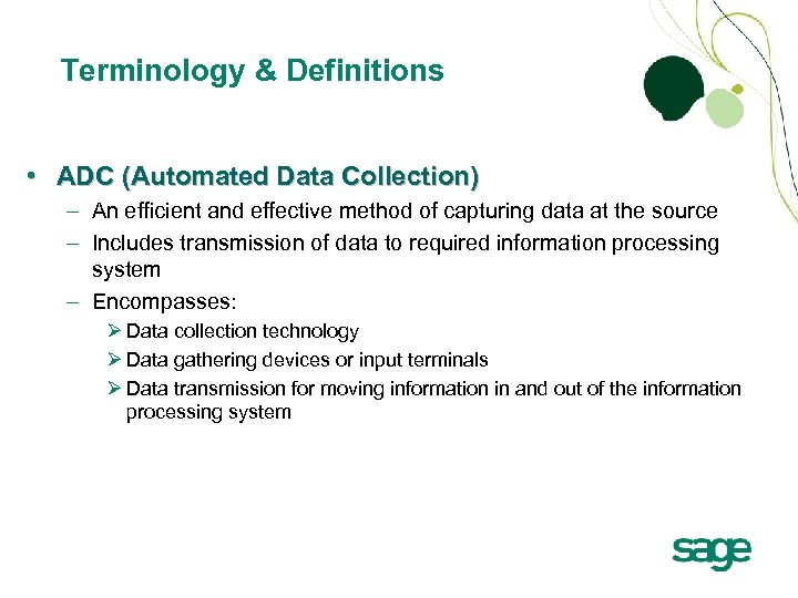 Terminology & Definitions • ADC (Automated Data Collection) – An efficient and effective method