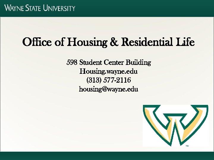 Office of Housing & Residential Life 598 Student Center Building Housing. wayne. edu (313)