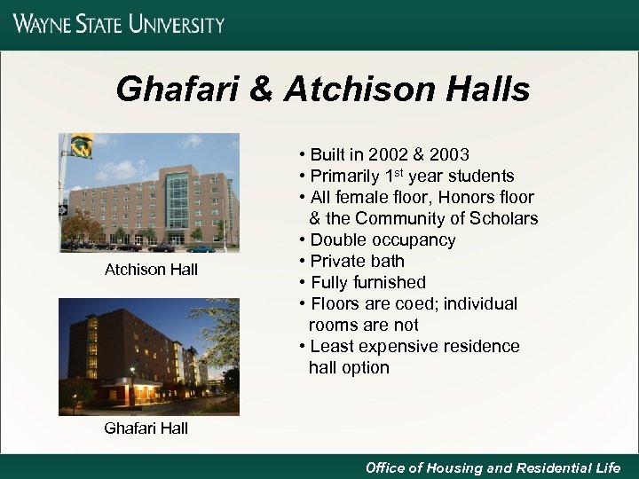 Ghafari & Atchison Halls Atchison Hall • Built in 2002 & 2003 • Primarily