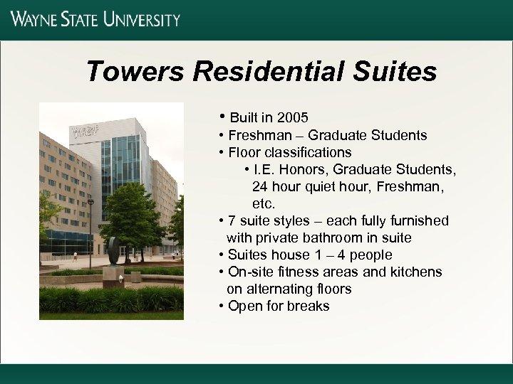 Towers Residential Suites • Built in 2005 • Freshman – Graduate Students • Floor