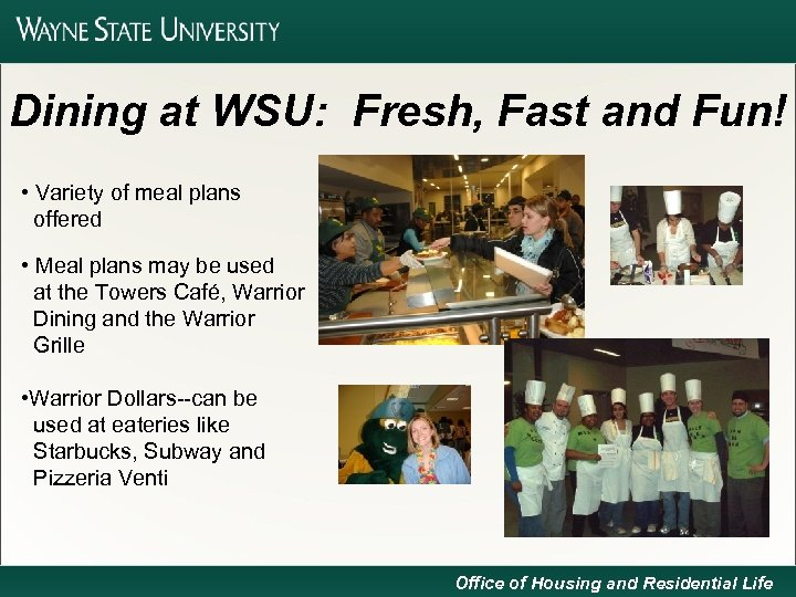 Dining at WSU: Fresh, Fast and Fun! • Variety of meal plans offered •