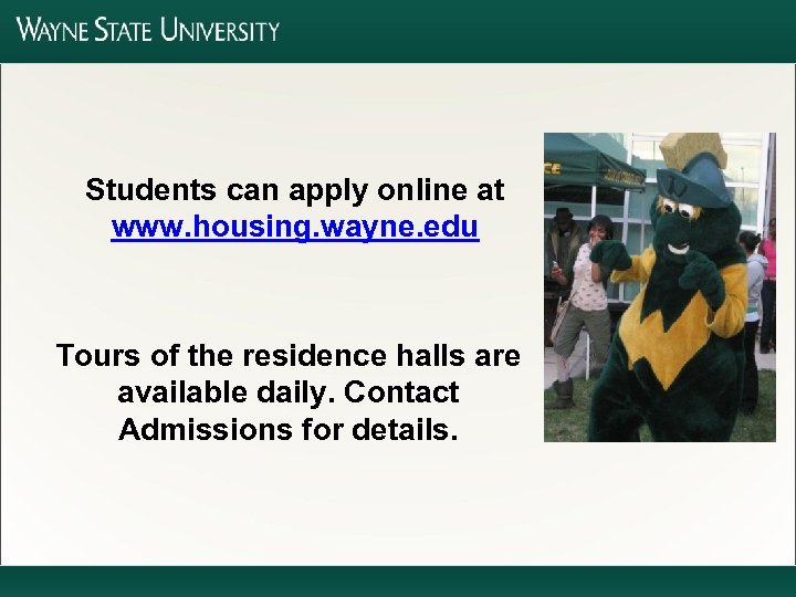 Students can apply online at www. housing. wayne. edu Tours of the residence halls