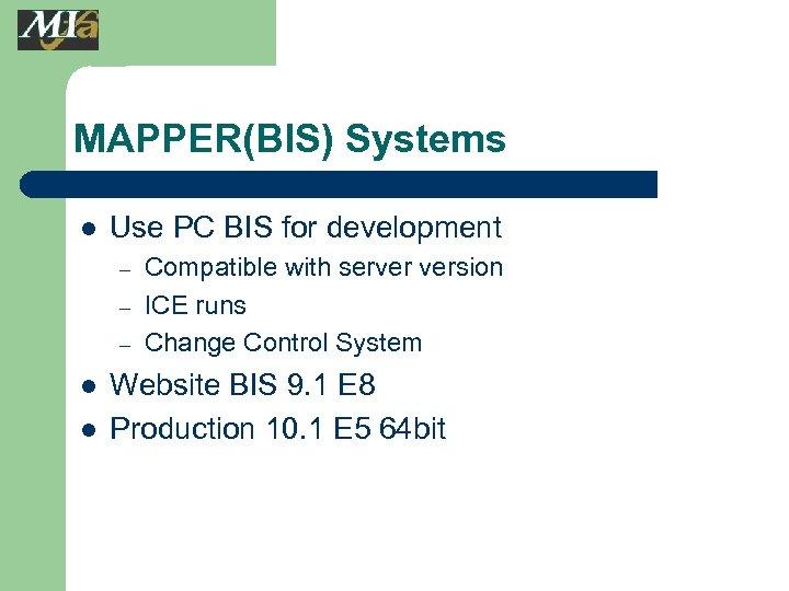 MAPPER(BIS) Systems l Use PC BIS for development – – – l l Compatible