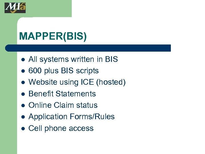 MAPPER(BIS) l l l l All systems written in BIS 600 plus BIS scripts