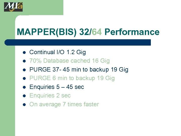 MAPPER(BIS) 32/64 Performance l l l l Continual I/O 1. 2 Gig 70% Database
