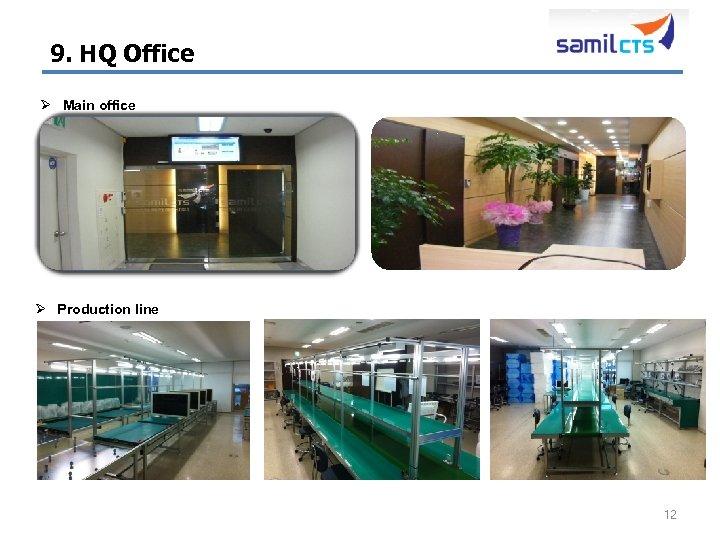 9. HQ Office Ø Main office Ø Production line 12