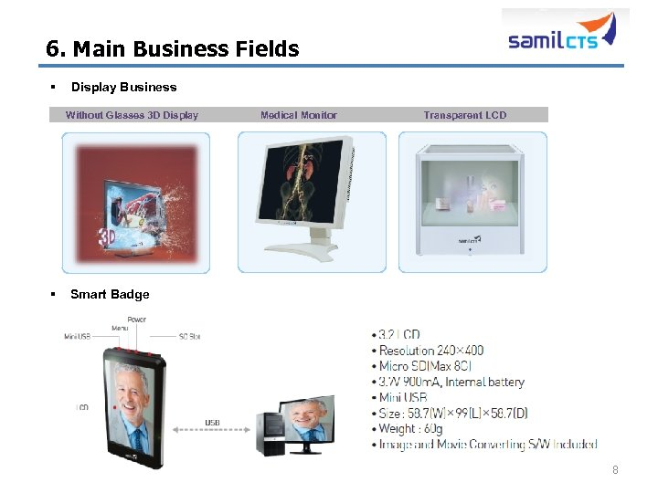 6. Main Business Fields § Display Business Without Glasses 3 D Display Transparent LCD