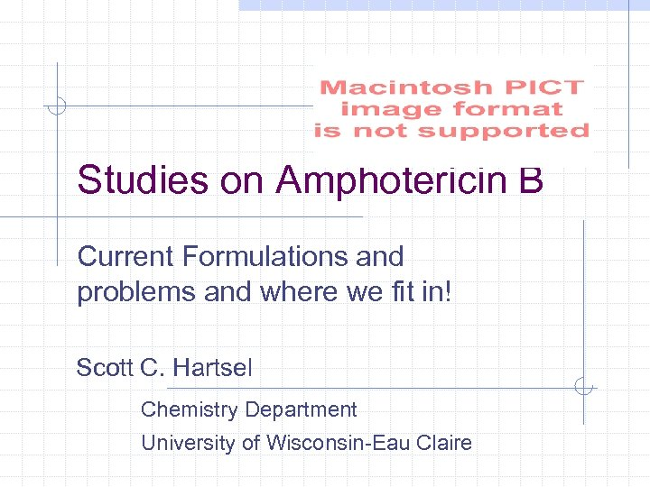 Studies on Amphotericin B Current Formulations and problems and where we fit in! Scott
